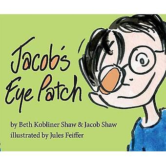Jacob's Eye Patch by Beth Kobliner Shaw - Jacob Shaw - Jules Feiffer