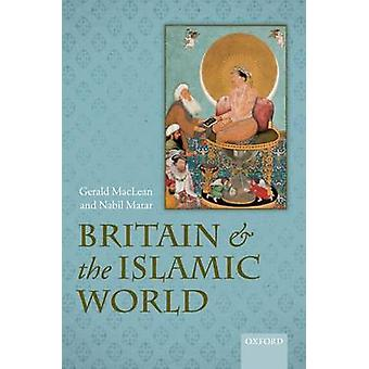 Britain and the Islamic World 15581713 by Gerald MacLean & Nabil Matar