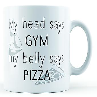 My Head Says Gym My Belly Says Pizza - Printed Mug