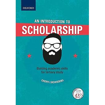 An Introduction to Scholarship - Building Academic Skills for Tertiar