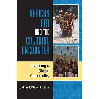 African Art and the Colonial Encounter - Inventing a Global Commodity