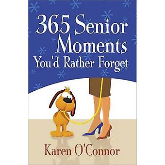 365 Senior Moments You'd Rather Forget by Karen O'Connor - 9780736948