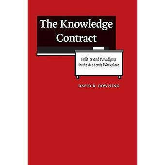 The Knowledge Contract - Politics and Paradigms in the Academic Workpl