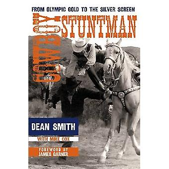 Cowboy Stuntman - From Olympic Gold to the Silver Screen by Dean Smith