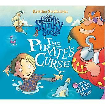 Sir Charlie Stinky Socks the Pirate's Curse by Kristina Stephenson -