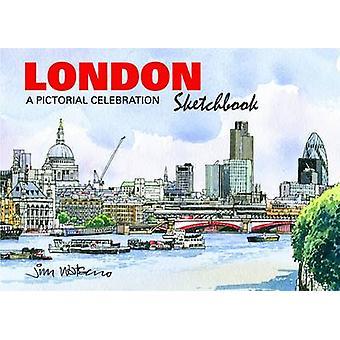 London Sketchbook - A Pictorial Celebration by Jim Watson - 9781907339