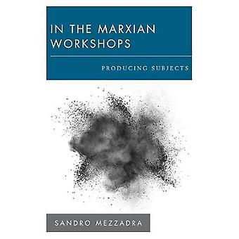 In the Marxian Workshops - Producing Subjects by In the Marxian Worksh