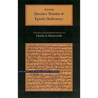 Decisive Treatise and Epistle Dedicatory by Averroes - Charles E. But