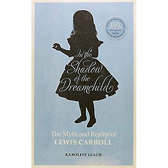 In the Shadow of the Dreamchild: The Myth and Reality of Lewis Carroll