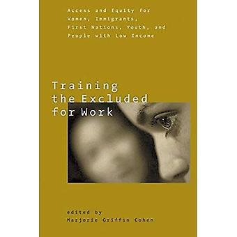 Training the Excluded for Work : Access and Equity for Women, Immigrants, First Nations, Youth, and People with Low Income