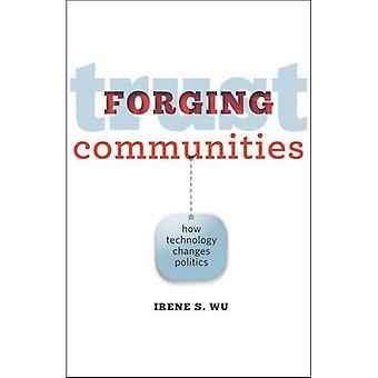 Forging Trust Communities: How Technology Changes Politics