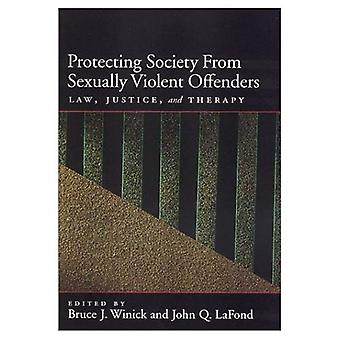 Protecting Society from Sexually Dangerous Offenders: Law, Justice and Therapy (Law & Public Policy - Psychology & the Social Sciences) (Law and Public ... - Psychology and the Social Sciences Series)