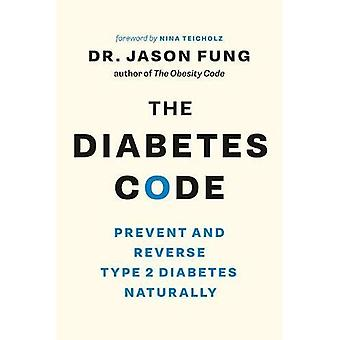 The Diabetes Code: Prevent and�Reverse Type 2 Diabetes�Naturally