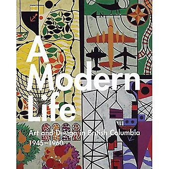 A Modern Life: Art and Design in British Columbia,� 1945-1960