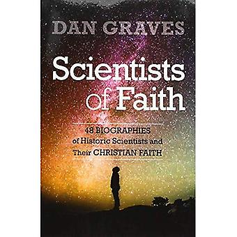 Les scientifiques de la foi: quarante-huit Biographies de scientifiques historiques et leur foi chrétienne