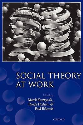 Social Theory at Work by Korczynski & Marek