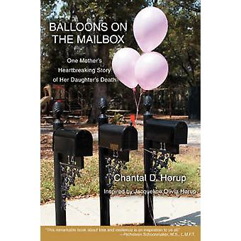 Balloons on the Mailbox One Mothers Heartbreaking Story of Her Daughters Death by Horup & Chantal D.