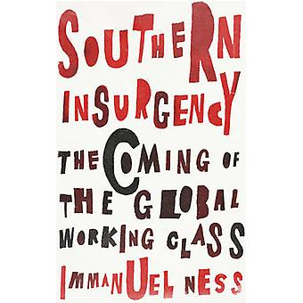 Southern Insurgency The Coming of the Global Working Class by Ness & Immanuel