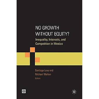 No Growth Without Equity Inequality Interests and Competition in Mexico by Walton & Michael