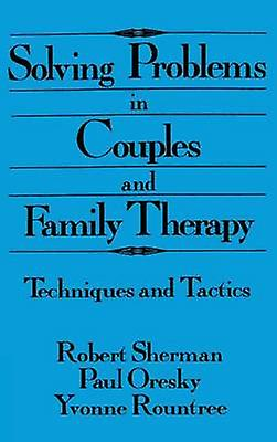 Solving Problems In Couples And Family Therapy  Techniques And Tactics by Sherhomme & Robert