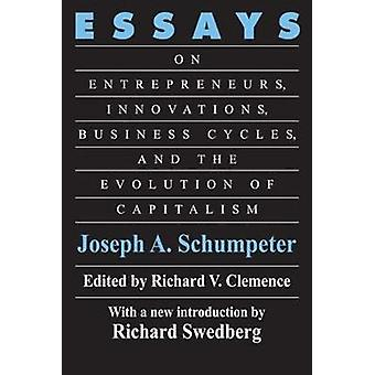 Essays On Entrepreneurs Innovations Business Cycles and the Evolution of Capitalism by Schumpeter & Joseph Alois