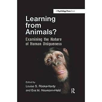 Learning from Animals  Examining the Nature of Human Uniqueness by RskaHardy & Louise S.