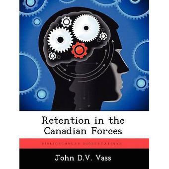 Retention in the Canadian Forces by Vass & John D.V.