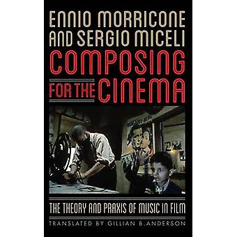 Composing for the Cinema The Theory and Praxis of Music in Film by Morricone & Ennio