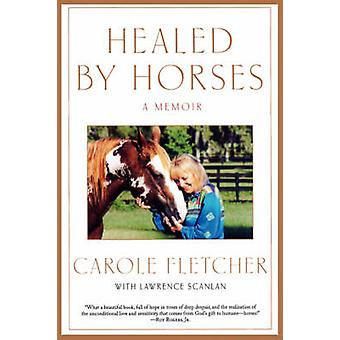 Healed by Horses A Memoir by Fletcher & Carole