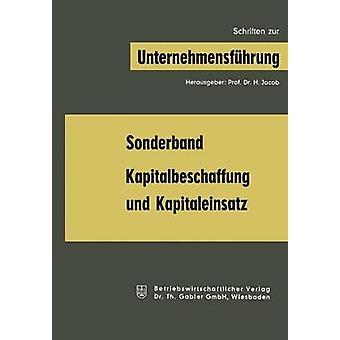 Kapitalbeschaffung Und Kapitaleinsatz Sonderband Aus Schriften Zur Unternehmensfuhrung by Dean & Joel