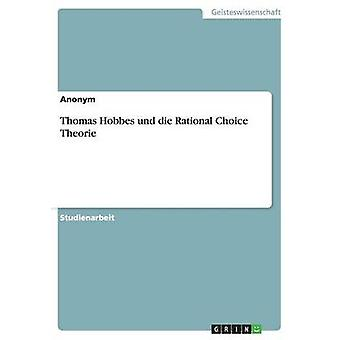 Thomas Hobbes und die Rational Choice Theorie by Anonym