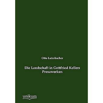 Die Landschaft in Gottfried Kellers Prosawerken par Luterbacher & Otto