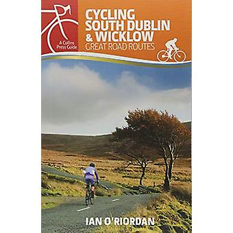 Cycling South Dublin & Wicklow - Great Road Routes by Ian O'Riordan -
