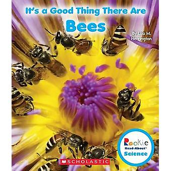 It's a Good Thing There Are Bees by Lisa M Herrington - 9780531228319