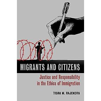 Migrants and Citizens - Justice and Responsibility in the Ethics of Im
