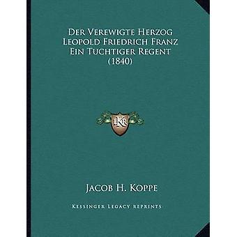 Der Verewigte Herzog Leopold Friedrich Franz Ein Tuchtiger Regent (18