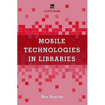 Mobile Technologies in Libraries by Ben Rawlins - 9781442264243 Book