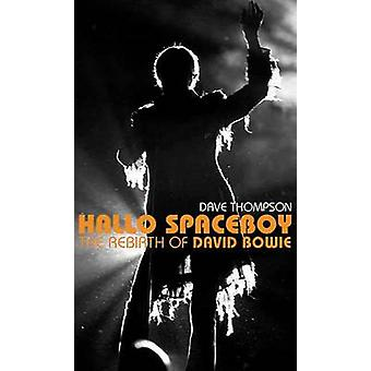 Hallo Spaceboy - The Rebirth of David Bowie by Dave Thompson - 9781550