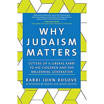 Why Judaism Matters - Letters of a Liberal Rabbi to His Children and t