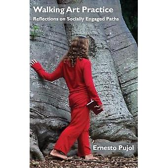 Walking Art Practice - Reflections on Socially Engaged Paths - 2018 by