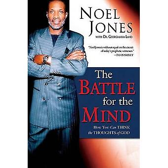 Battle for the Mind - How You Can Think the Thoughts of God by Noel Jo
