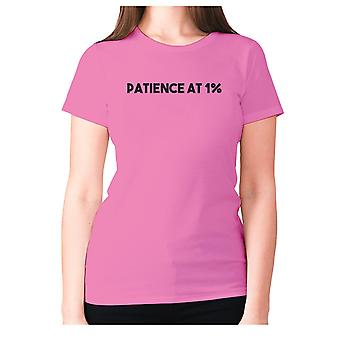 Womens funny t-shirt slogan tee ladies novelty humour - Patience at 1%