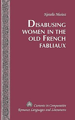 Disabusing femmes in the Old French Fabliaux by Natalie Munoz