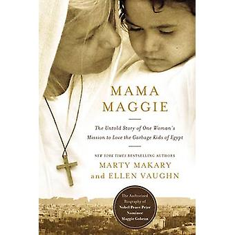 Mama Maggie - The Untold Story of One Woman's Mission to Love the Forg