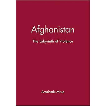 Afghanistan - Ladyrinth von Gewalt durch Amalendu Misra - 9780745631