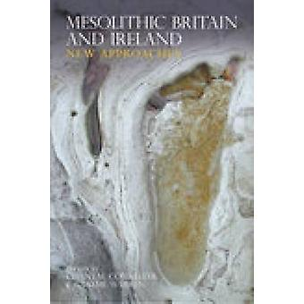 Mesolithic Britain and Ireland - New Approaches by Chantal Conneller -