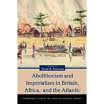 Abolitionism and Imperialism in Britain - Africa - and the Atlantic b