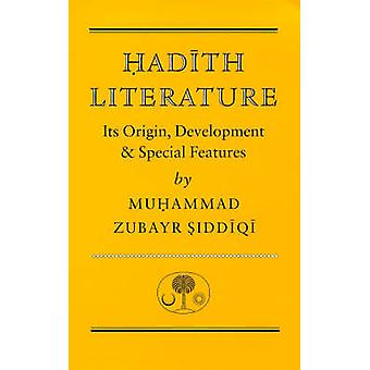 Hadith Literature - Its Origin - Development and Special Features (2nd
