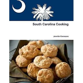 South Carolina Cooking by Jennifer Cremeans - 9781304837738 Book