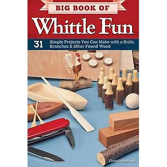 Big Book of Whittle Fun by Chris Lubkemann - 9781565235205 Book